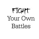 Fight Your Own Battles - Motivational Typography by avalonmedia