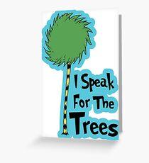 I Speak For The Trees Greeting Card