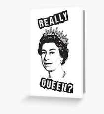 Really Queen Elizabeth? Greeting Card