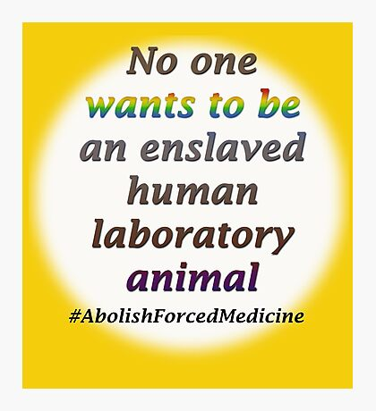 Abolish forced medicine Photographic Print