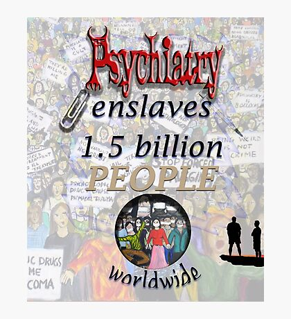 Psychiatry enslaves Photographic Print