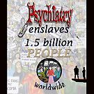 Psychiatry enslaves by Initially NO