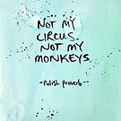 Not My Circus, Not My Monkeys by DanielleQ
