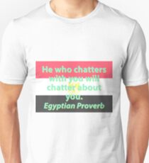He Who Chatters With You - Egyptian Proverb Unisex T-Shirt