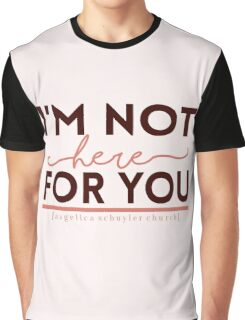 """""""I'm not here for you."""" - Hamilton Graphic T-Shirt"""