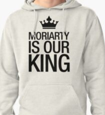 MORIARTY IS OUR KING (black type) Pullover Hoodie