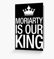 MORIARTY IS OUR KING (white type) Greeting Card