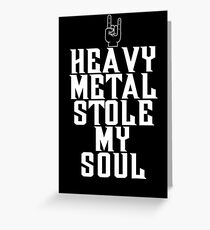 Heavy Metal Stole My Soul Greeting Card