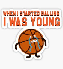 WHEN I STARTED BALLING I WAS YOUNG Sticker