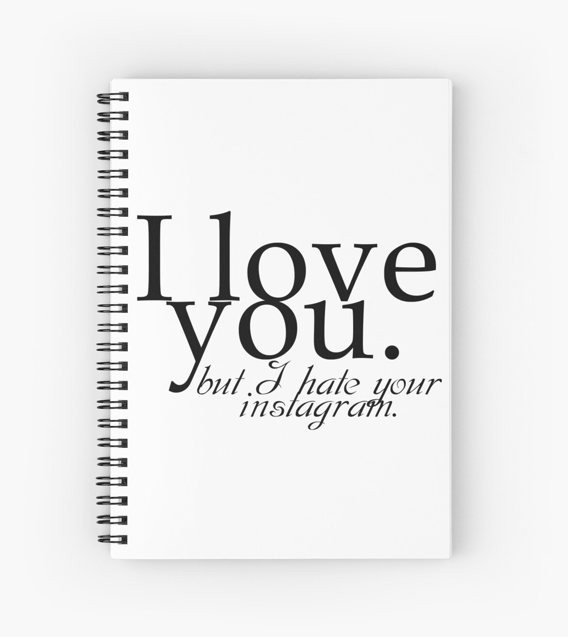I Love You But I Hate Your Instagram Quote Design Spiral Notebooks