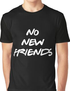 NO NEW FRIENDS Graphic T-Shirt