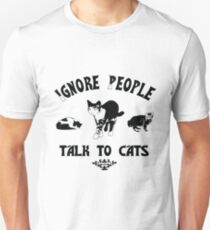 Ignore People, Talk to Cats T-Shirt