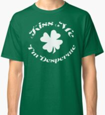 Kiss Me - I'm Desperate Classic T-Shirt
