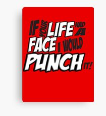 If Your Life Had A Face  I Would Punch It! - Scott pilgrim vs The World Canvas Print