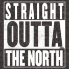 STRAIGHT OUTTA THE NORTH by Harry Grout