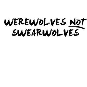Werewolves NOT Swearwolves by GenialGrouty
