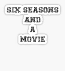Six Seasons And A Movie Sticker
