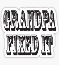 Grandpa, Fixed it, Ask Grandpa he'll fix it. DIY Sticker