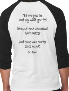 Dr. Seuss, Be who you are and say what you feel, because those who mind don't matter and those who matter don't mind. Men's Baseball ¾ T-Shirt