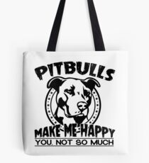 Pitbulls Make Me Happy You Not So Much Tote Bag