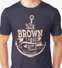 It's A Brown Thing You Wouldn't Understand Unisex T-Shirt