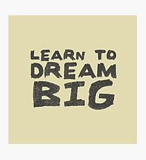 LEARN TO DREAM BIG Photographic Print