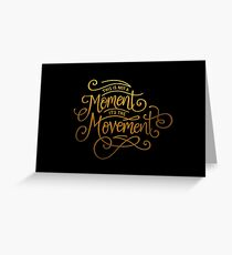 This Is Not A Moment, It's The Movement Greeting Card