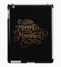 This Is Not A Moment, It's The Movement iPad Case/Skin