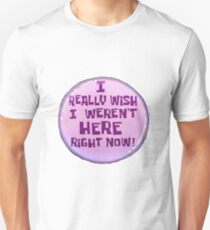 I really wish I weren't here right now Unisex T-Shirt
