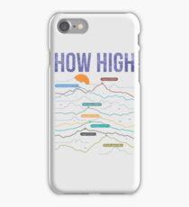 how high iPhone Case/Skin