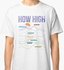 how high Classic T-Shirt