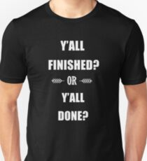 Put some Respeck on my Name - Y'all Finished or Y'all Done? T-Shirt