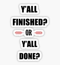 Put some Respeck on my Name - Y'all Finished or Y'all Done? Sticker