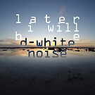 D-White Noise 'Later I Will Be' Merch by Banta