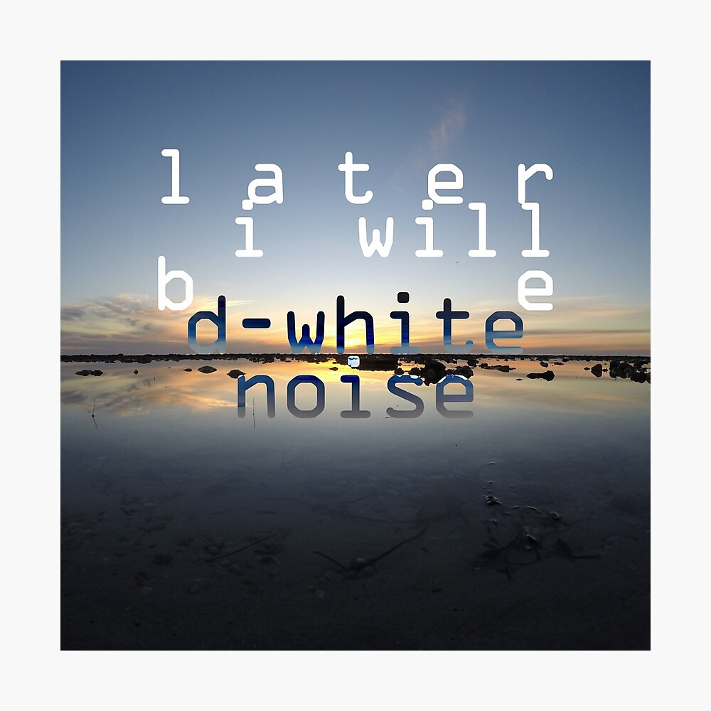 D-White Noise 'Later I Will Be' Merch Photographic Print