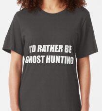 I'd Rather Be Ghost Hunting ⎧ᴿᴵᴾ⎫◟◟◟◟◟◟◟◟ ❀◟(ó u ò ) Slim Fit T-Shirt