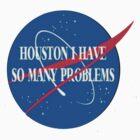 """houston i have so many problems"" by shannonfraney"