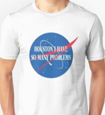 """houston i have so many problems"" T-Shirt"
