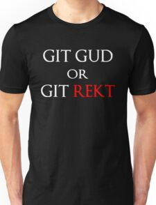 Git Gud or Git Rekt Unisex T-Shirt