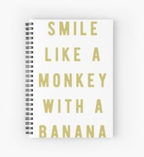 Smile like a monkey with a banana Spiral Notebook