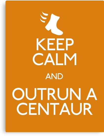 Keep Calm and Outrun a Centaur by Alana Comeau