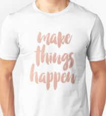 Make Things Happen Rose Gold Quotation T-Shirt