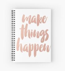 Make Things Happen Rose Gold Quotation Spiral Notebook