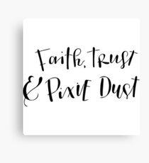 Faith, Trust & Pixie Dust Canvas Print