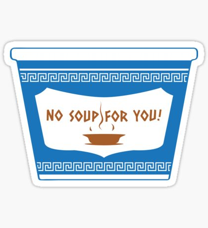 No Soup For You Sticker