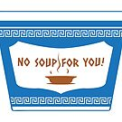 No Soup For You by castlepop