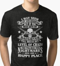 DON'T MESS WITH MY DAUGHTER Tri-blend T-Shirt
