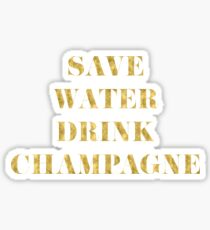 Save Water Drink Champagne - Faux Gold Foil Sticker