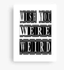 Wish You Were Weird Canvas Print