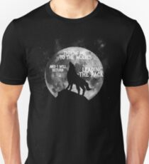 Throw me to the Wolves and i will return Leading the Pack Unisex T-Shirt
